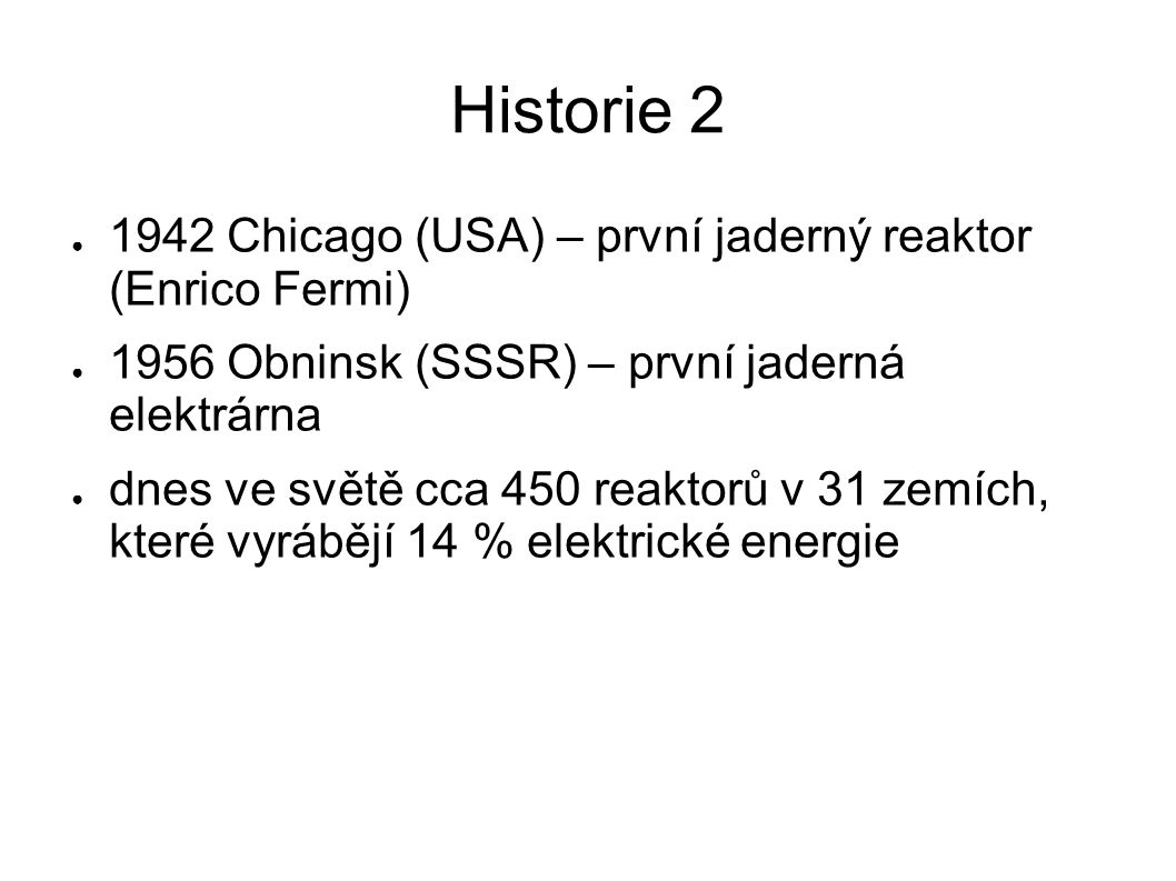 Historie 2 1942 Chicago (USA) – první jaderný reaktor (Enrico Fermi)
