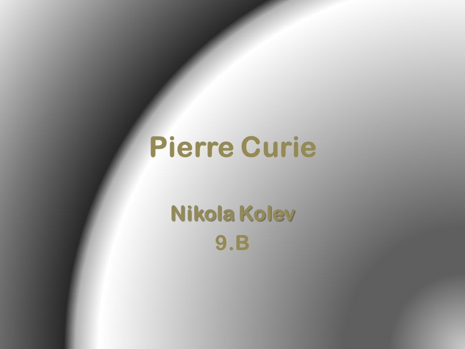 Pierre Curie Nikola Kolev 9.B