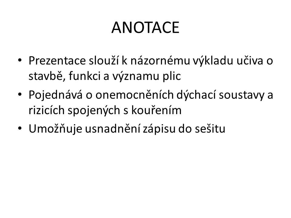 ANOTACE Prezentace slouží k názornému výkladu učiva o stavbě, funkci a významu plic.