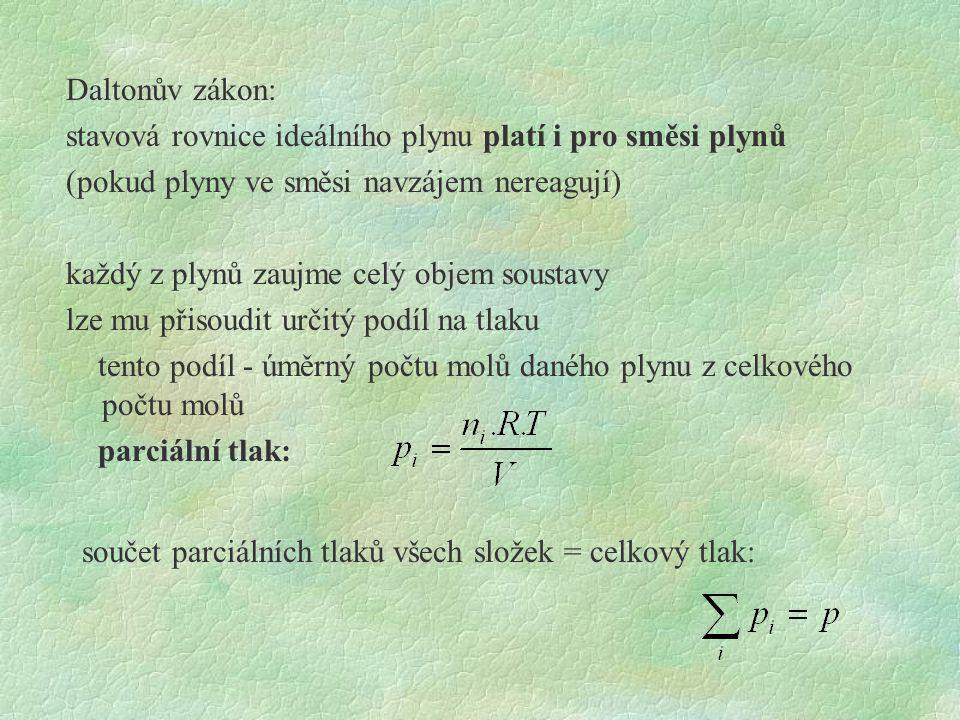 Daltonův zákon: stavová rovnice ideálního plynu platí i pro směsi plynů (pokud plyny ve směsi navzájem nereagují) každý z plynů zaujme celý objem soustavy lze mu přisoudit určitý podíl na tlaku tento podíl - úměrný počtu molů daného plynu z celkového počtu molů parciální tlak: