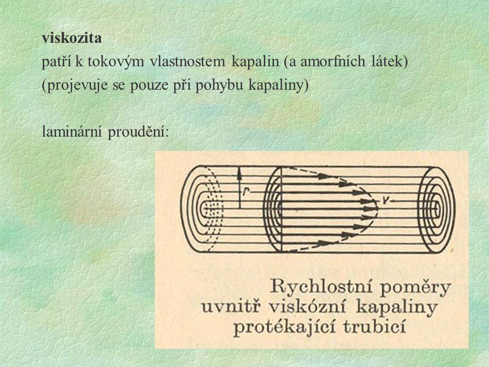 viskozita patří k tokovým vlastnostem kapalin (a amorfních látek) (projevuje se pouze při pohybu kapaliny) laminární proudění: