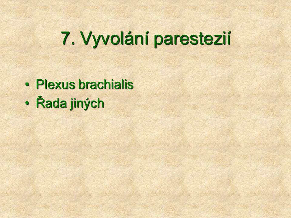 7. Vyvolání parestezií Plexus brachialis Řada jiných