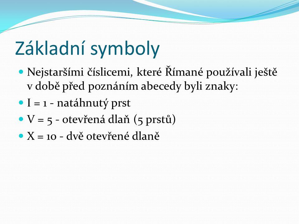Základní symboly Nejstaršími číslicemi, které Římané používali ještě v době před poznáním abecedy byli znaky: