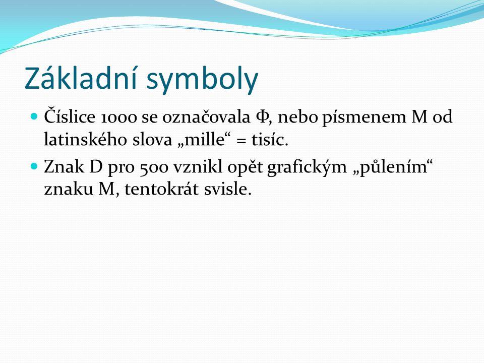 """Základní symboly Číslice 1000 se označovala Ф, nebo písmenem M od latinského slova """"mille = tisíc."""