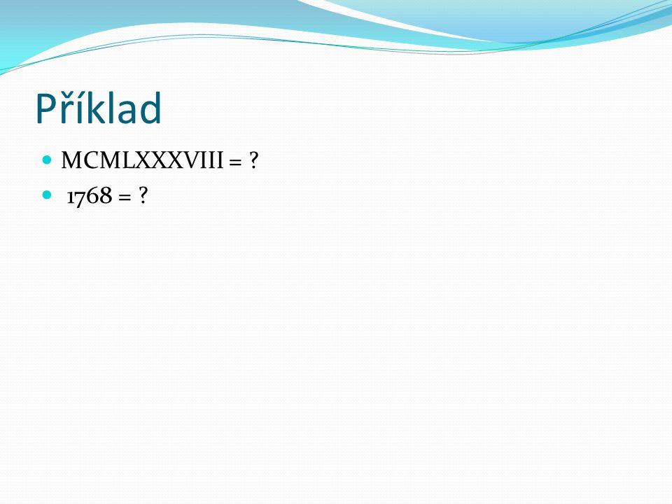 Příklad MCMLXXXVIII = 1768 =