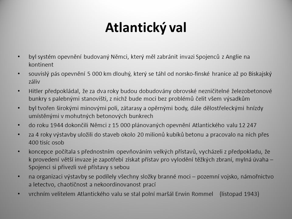 Atlantický val byl systém opevnění budovaný Němci, který měl zabránit invazi Spojenců z Anglie na kontinent.