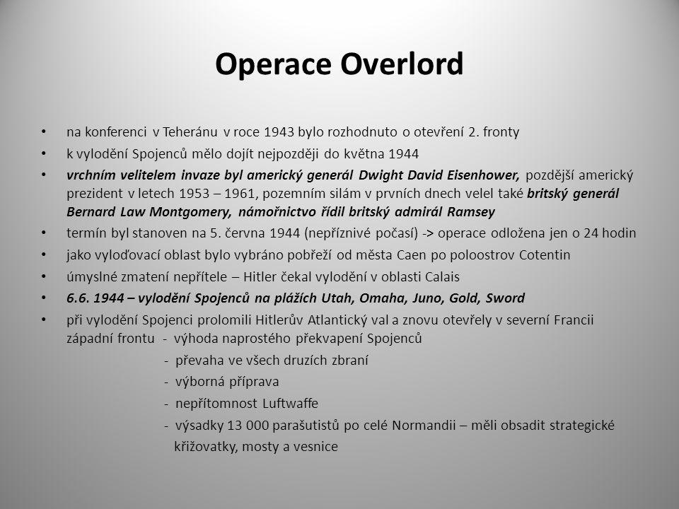 Operace Overlord na konferenci v Teheránu v roce 1943 bylo rozhodnuto o otevření 2. fronty. k vylodění Spojenců mělo dojít nejpozději do května 1944.