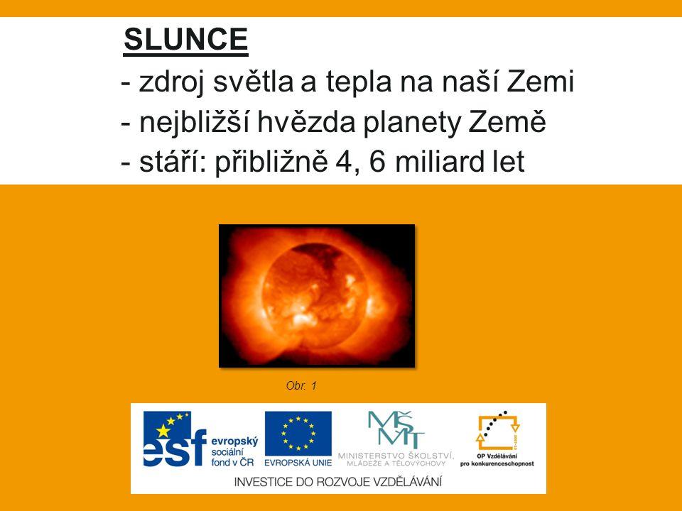 - zdroj světla a tepla na naší Zemi - nejbližší hvězda planety Země