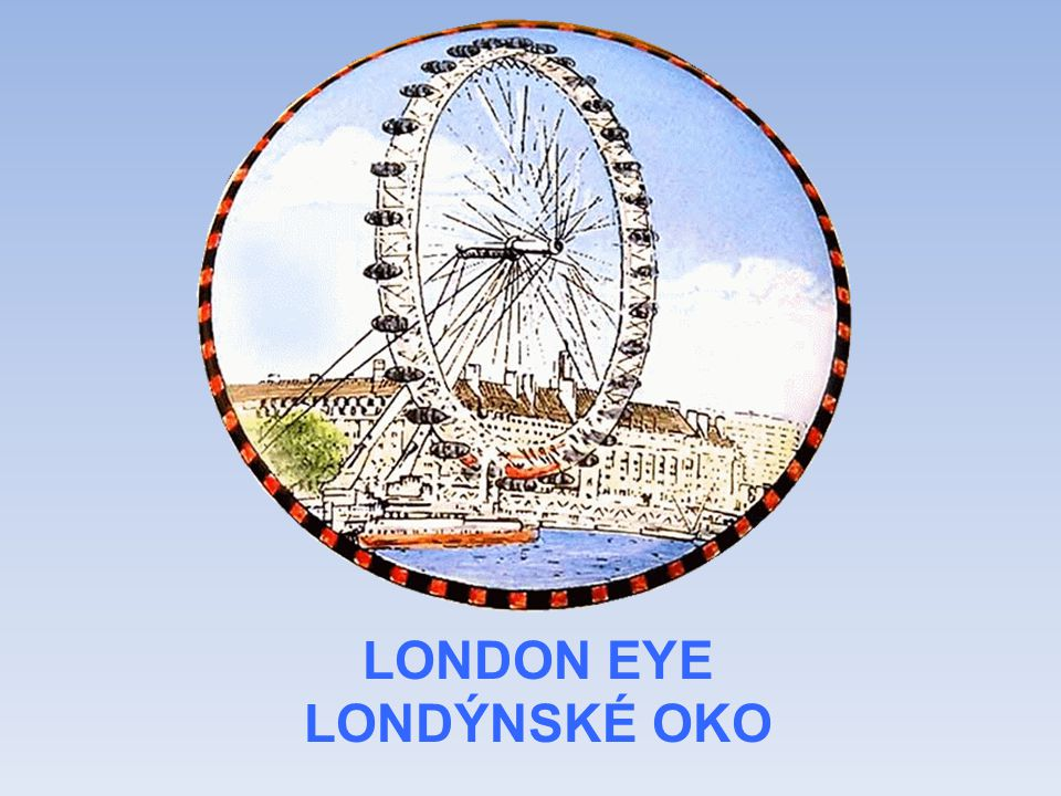 LONDON EYE LONDÝNSKÉ OKO