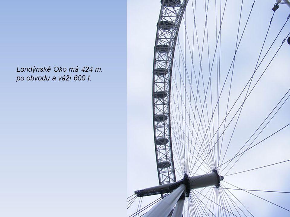 Londýnské Oko má 424 m. po obvodu a váží 600 t.