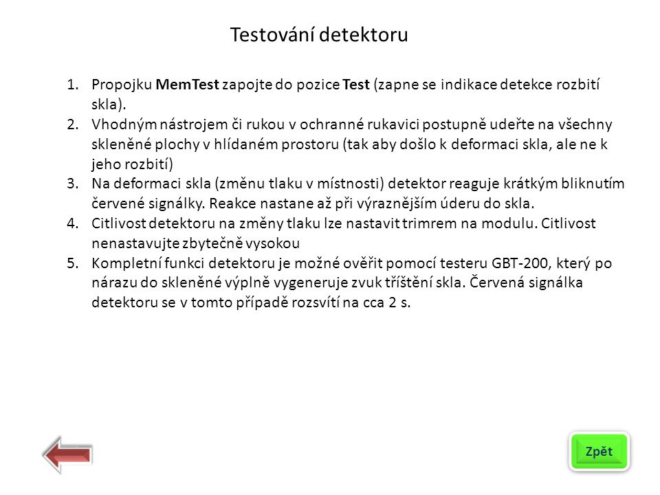 Testování detektoru Propojku MemTest zapojte do pozice Test (zapne se indikace detekce rozbití skla).