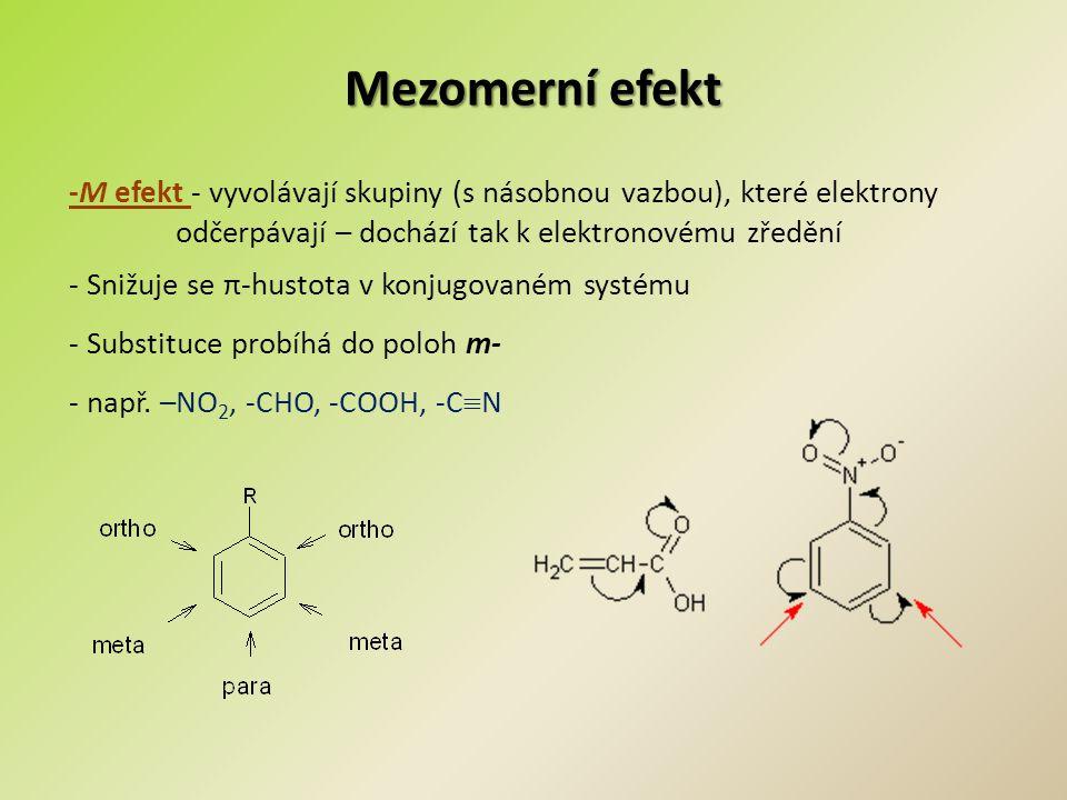 Mezomerní efekt -M efekt - vyvolávají skupiny (s násobnou vazbou), které elektrony. odčerpávají – dochází tak k elektronovému zředění.