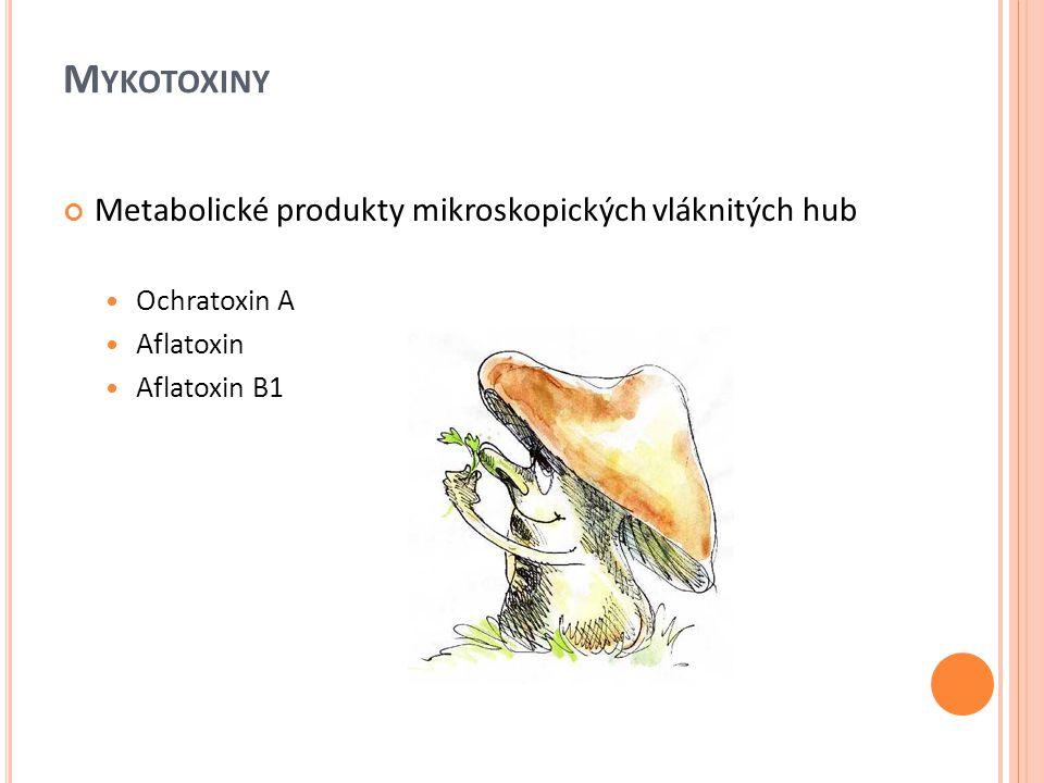 Mykotoxiny Metabolické produkty mikroskopických vláknitých hub