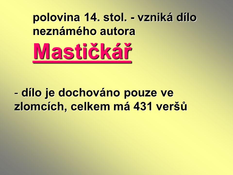 polovina 14. stol. - vzniká dílo neznámého autora Mastičkář