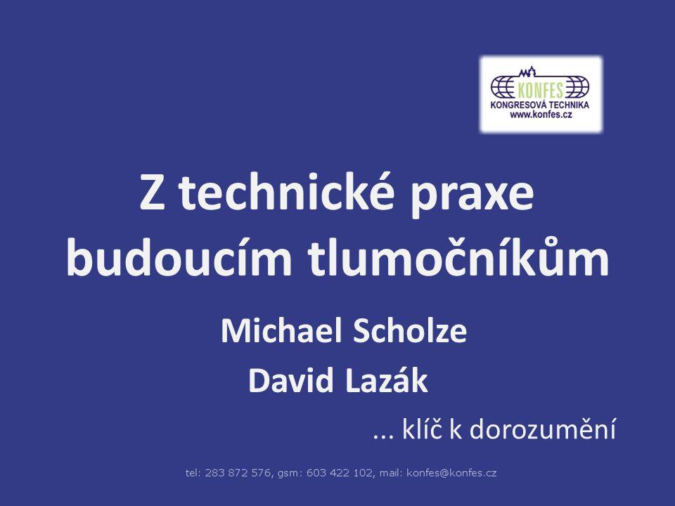 Z technické praxe budoucím tlumočníkům Michael Scholze David Lazák