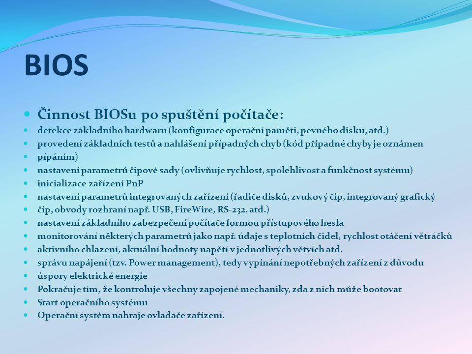 BIOS Činnost BIOSu po spuštění počítače: