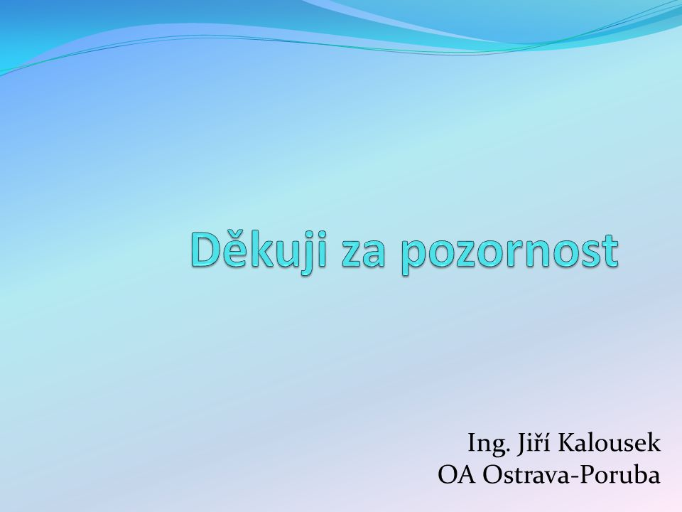 Děkuji za pozornost Ing. Jiří Kalousek OA Ostrava-Poruba