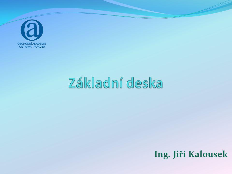 Základní deska Ing. Jiří Kalousek