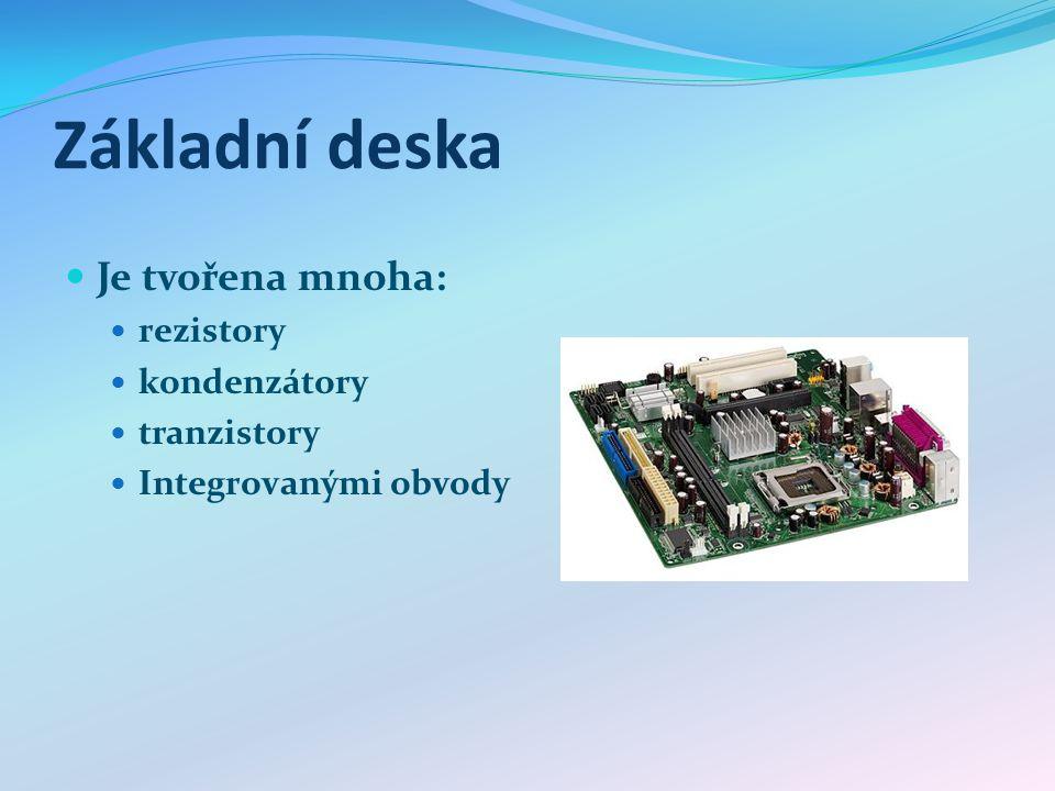 Základní deska Je tvořena mnoha: rezistory kondenzátory tranzistory