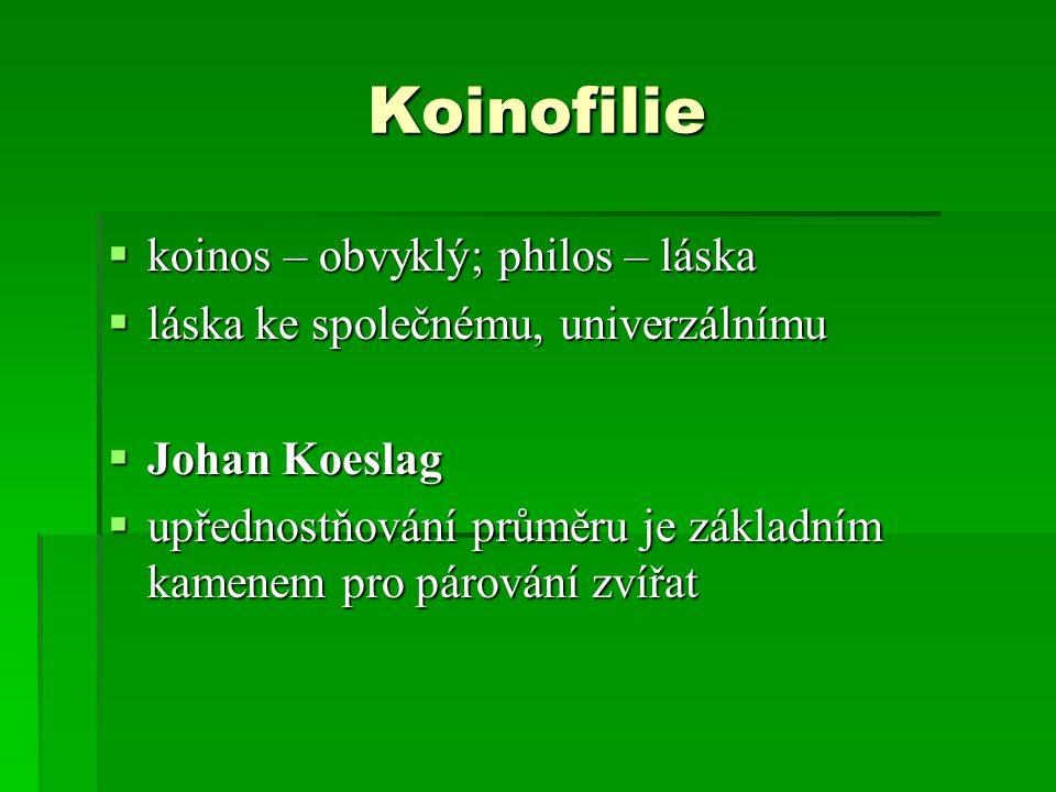 Koinofilie koinos – obvyklý; philos – láska