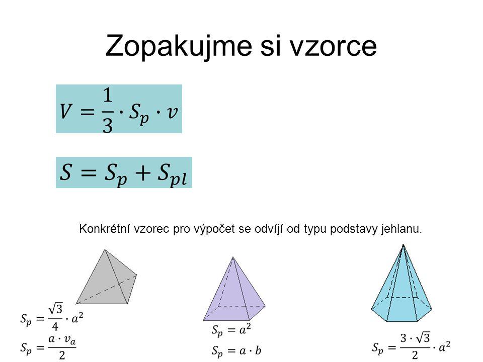 Zopakujme si vzorce Konkrétní vzorec pro výpočet se odvíjí od typu podstavy jehlanu.