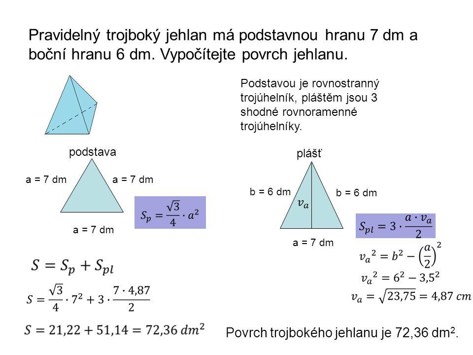 Pravidelný trojboký jehlan má podstavnou hranu 7 dm a boční hranu 6 dm