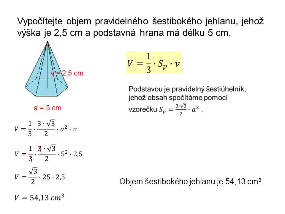 Vypočítejte objem pravidelného šestibokého jehlanu, jehož výška je 2,5 cm a podstavná hrana má délku 5 cm.
