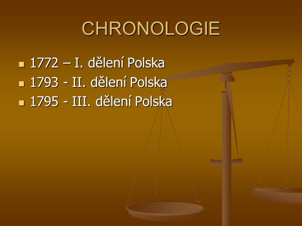 CHRONOLOGIE 1772 – I. dělení Polska 1793 - II. dělení Polska