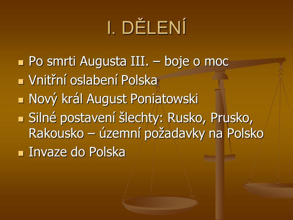 I. DĚLENÍ Po smrti Augusta III. – boje o moc Vnitřní oslabení Polska