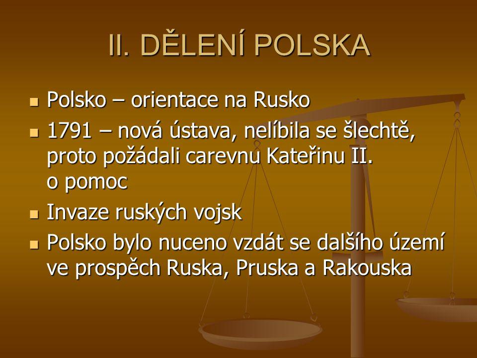 II. DĚLENÍ POLSKA Polsko – orientace na Rusko