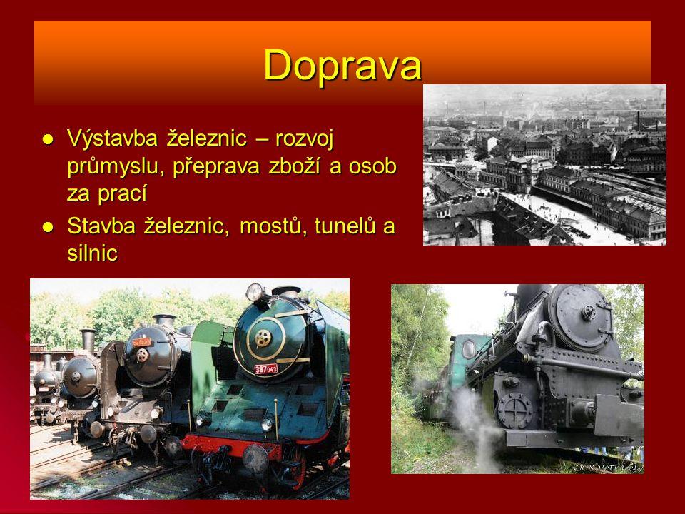 Doprava Výstavba železnic – rozvoj průmyslu, přeprava zboží a osob za prací.