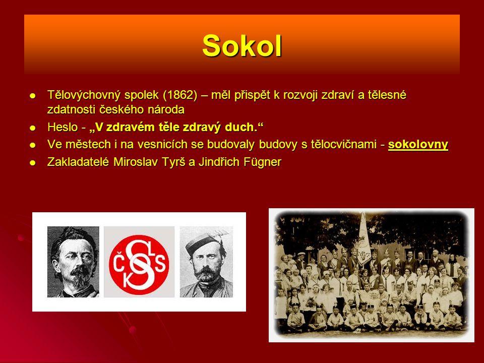 Sokol Tělovýchovný spolek (1862) – měl přispět k rozvoji zdraví a tělesné zdatnosti českého národa.