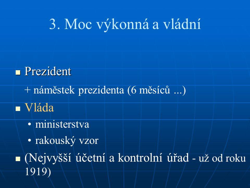 3. Moc výkonná a vládní Prezident + náměstek prezidenta (6 měsíců ...)