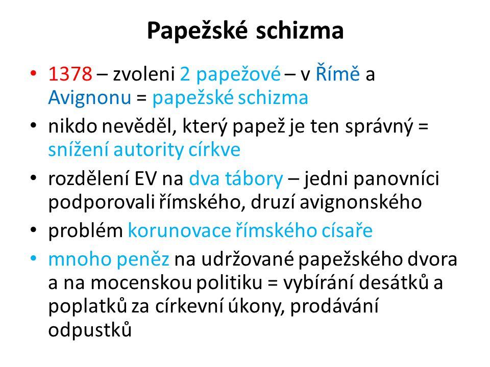 Papežské schizma 1378 – zvoleni 2 papežové – v Římě a Avignonu = papežské schizma.