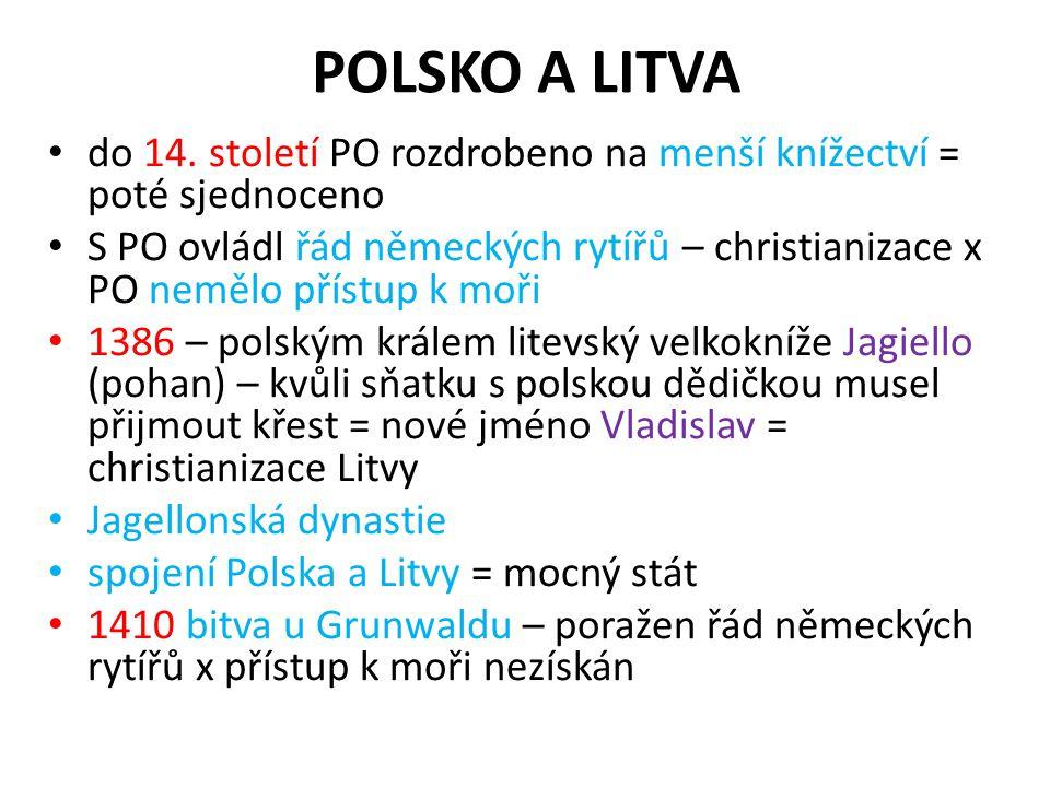 POLSKO A LITVA do 14. století PO rozdrobeno na menší knížectví = poté sjednoceno.