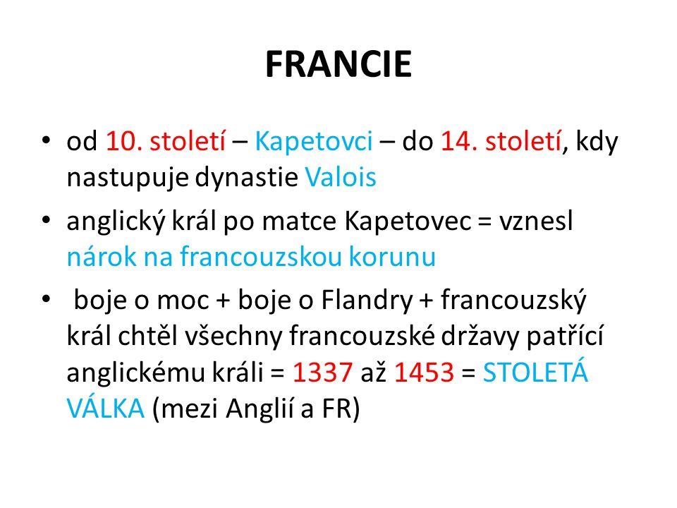 FRANCIE od 10. století – Kapetovci – do 14. století, kdy nastupuje dynastie Valois.