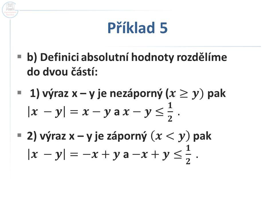 Příklad 5 b) Definici absolutní hodnoty rozdělíme do dvou částí:
