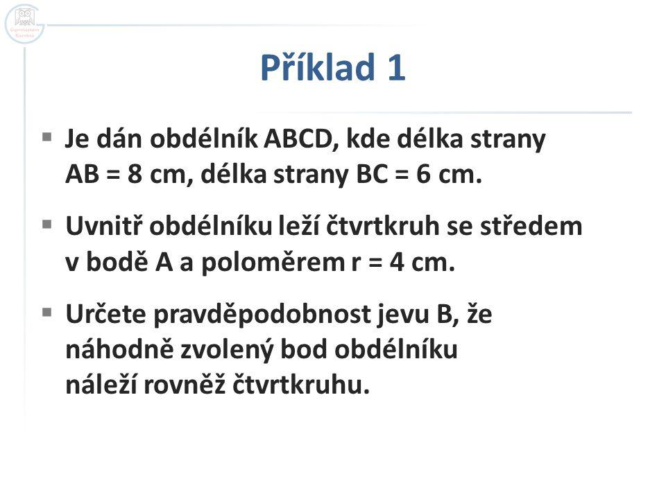 Příklad 1 Je dán obdélník ABCD, kde délka strany AB = 8 cm, délka strany BC = 6 cm.