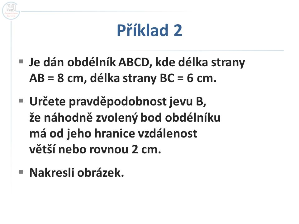 Příklad 2 Je dán obdélník ABCD, kde délka strany AB = 8 cm, délka strany BC = 6 cm.