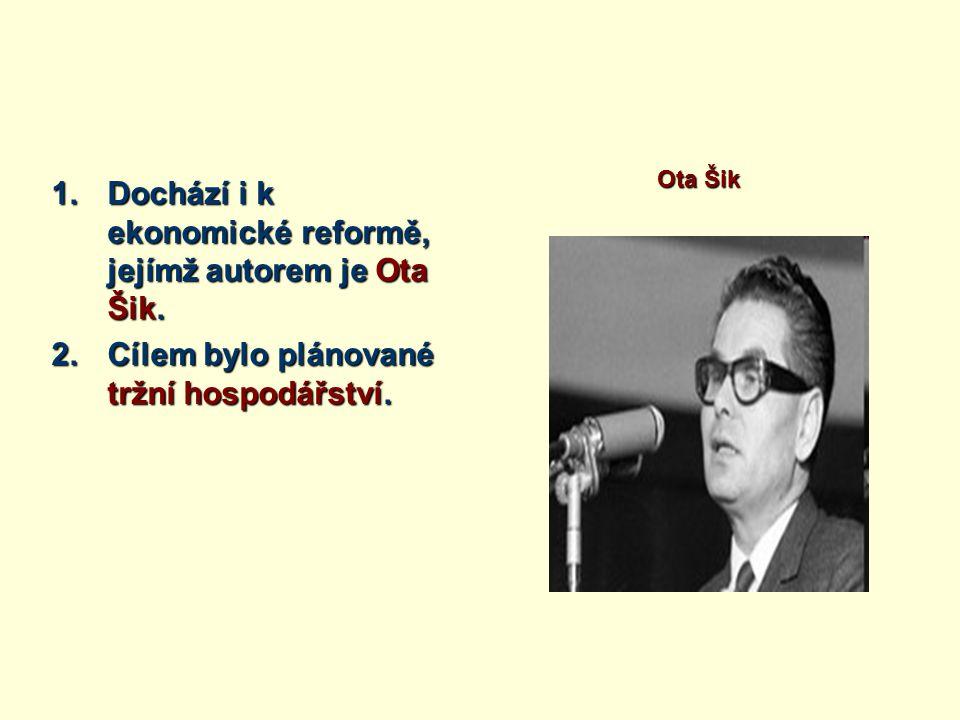 Dochází i k ekonomické reformě, jejímž autorem je Ota Šik.