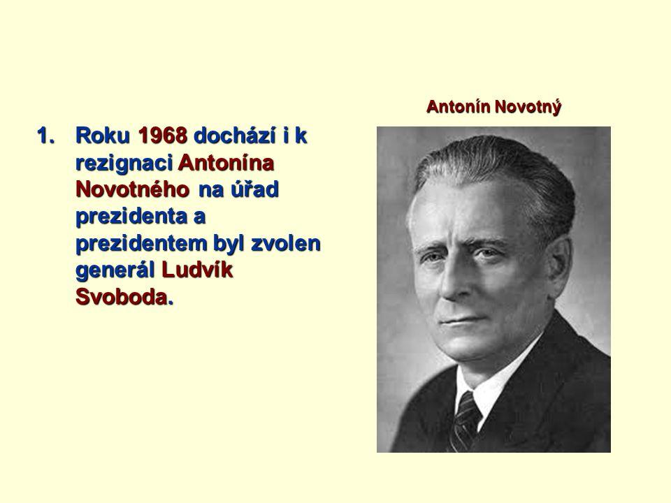 Antonín Novotný Roku 1968 dochází i k rezignaci Antonína Novotného na úřad prezidenta a prezidentem byl zvolen generál Ludvík Svoboda.