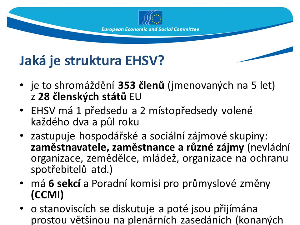 Jaká je struktura EHSV je to shromáždění 353 členů (jmenovaných na 5 let) z 28 členských států EU.