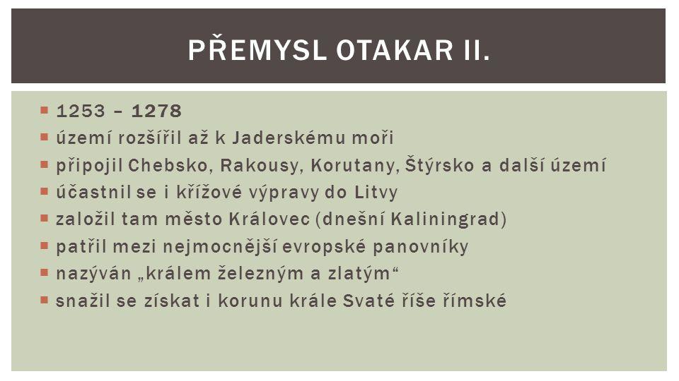 Přemysl Otakar II. 1253 – 1278 území rozšířil až k Jaderskému moři
