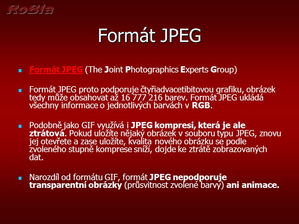 Formát JPEG Formát JPEG (The Joint Photographics Experts Group)