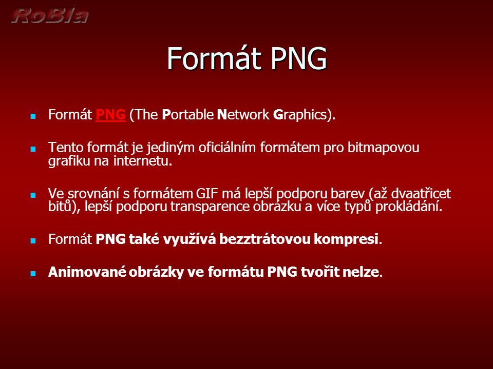 Formát PNG Formát PNG (The Portable Network Graphics).