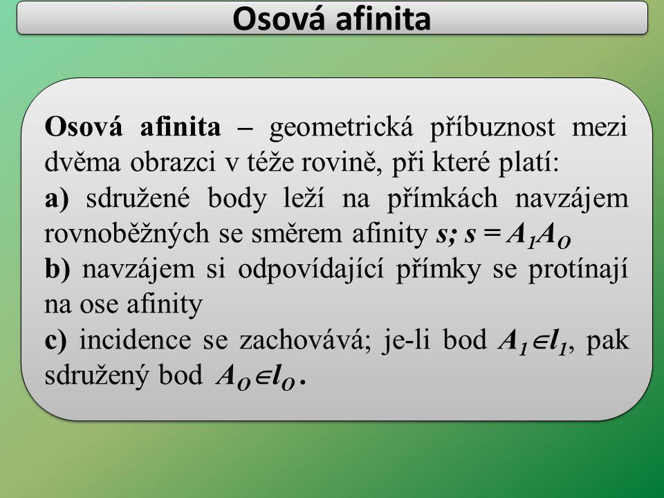 Osová afinita Osová afinita – geometrická příbuznost mezi dvěma obrazci v téže rovině, při které platí: