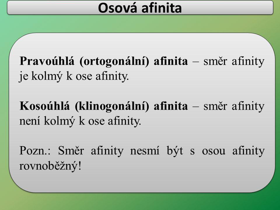 Osová afinita Pravoúhlá (ortogonální) afinita – směr afinity je kolmý k ose afinity.