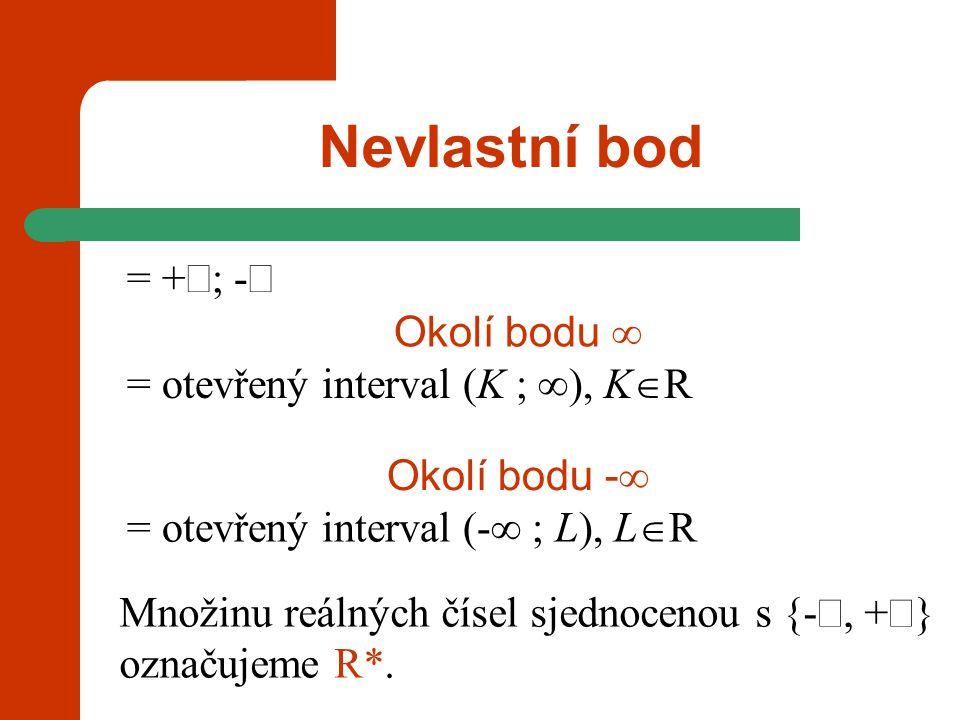 Nevlastní bod = +¥; -¥ Okolí bodu  = otevřený interval (K ; ), KR