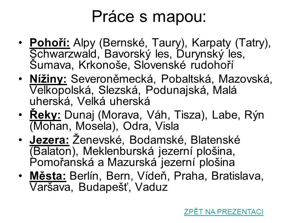 Práce s mapou: Pohoří: Alpy (Bernské, Taury), Karpaty (Tatry), Schwarzwald, Bavorský les, Durynský les, Šumava, Krkonoše, Slovenské rudohoří.