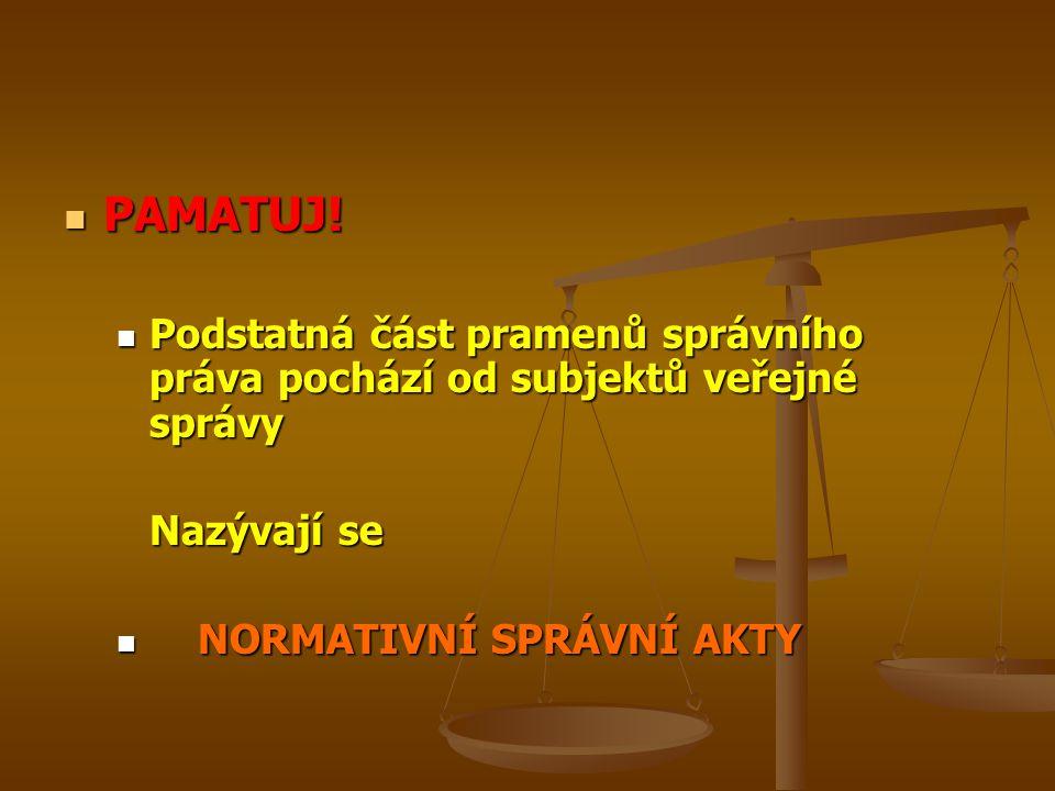 PAMATUJ. Podstatná část pramenů správního práva pochází od subjektů veřejné správy.